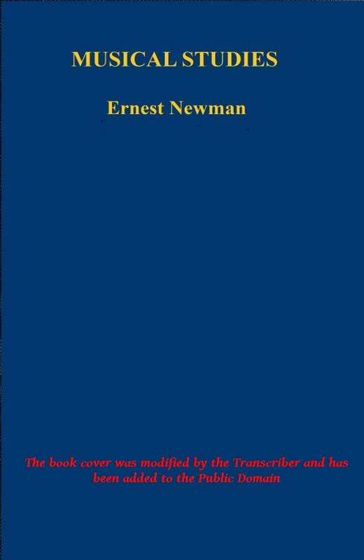 The Project Gutenberg eBook of Musical Studies, by Ernest Newman